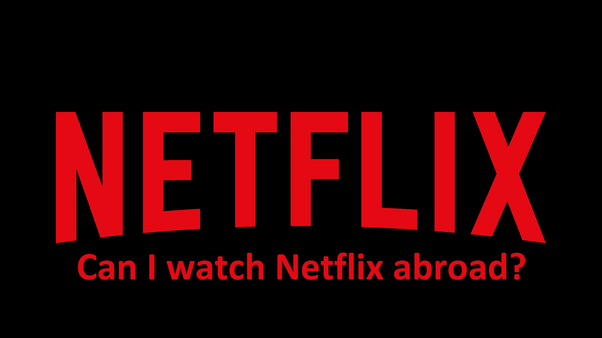 How can I watch netflix abroad or overseas with good plans?